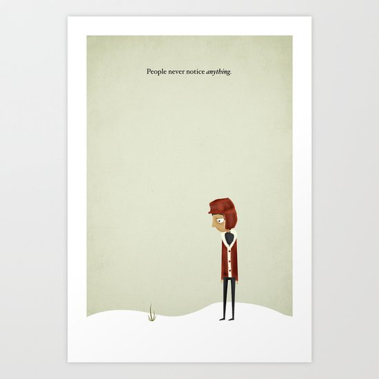 People Never Notice Anything  Art Print