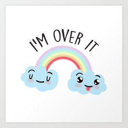 I'm Over It, Funny Cute Quote Art Print