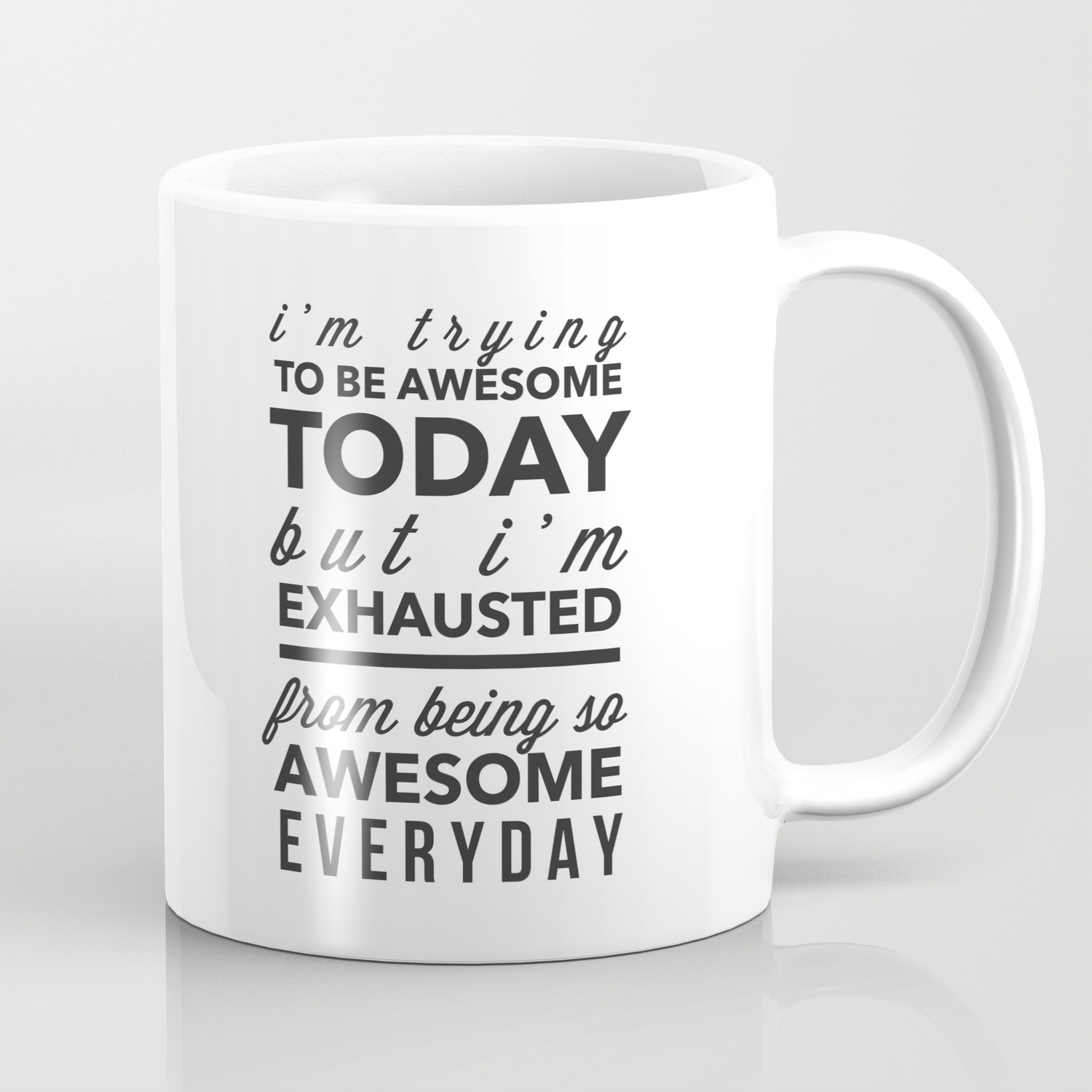 I M Trying To Be Awesome Coffee Mug By Canyoujustnot Society6