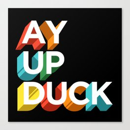 Ay Up Duck Canvas Print