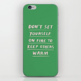 Don't Set Yourself On Fire Quote iPhone Skin