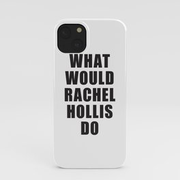 What Would Rachel Hollis Do? iPhone Case