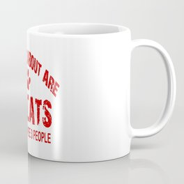 All I care about ARE my CATS !! Coffee Mug