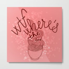 WTf, where is the food - lettering with noodles illustration Metal Print