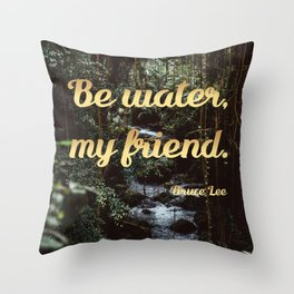 Be water, my friend (gold) Throw Pillow