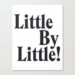 Little By Little Canvas Print