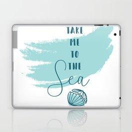Take me to the Sea Laptop & iPad Skin