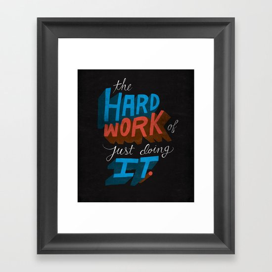 The Hard Work of Just Doing it. Framed Art Print