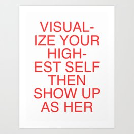 Visualize Your Highest Self Then Show Up As Her Art Print