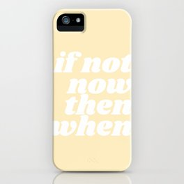 if now now then when iPhone Case
