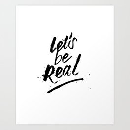 Let's Be Real – Black Art Print