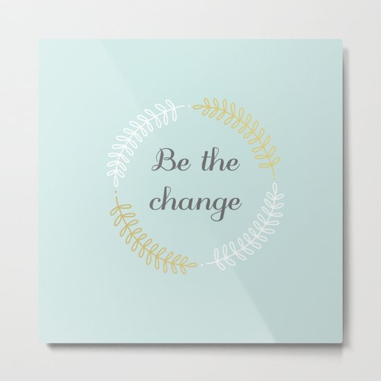 Be the change #1 Metal Print