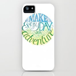 Make Every Day an Adventure iPhone Case
