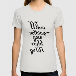 When nothing goes right, go left. T-shirt