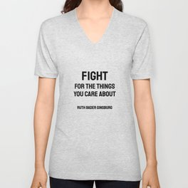 Fight for the things you Care about - Ruth Bader Ginsburg quote Unisex V-Neck
