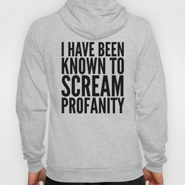 I Have Been Known To Scream Profanity Hoody