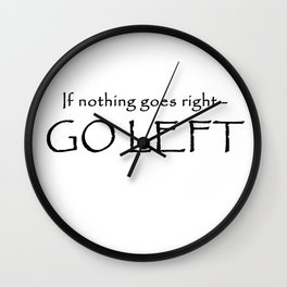 If nothing goes right - Go left Wall Clock