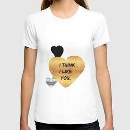 I Think I Like You Golden Heart T-shirt