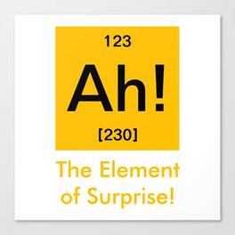Ah element of surprise Canvas Print