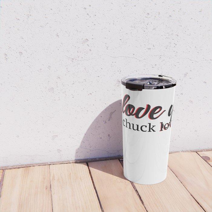 i love you like chuck loves blair Travel Mug