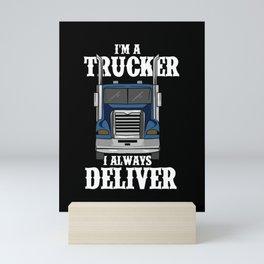 I'm A Trucker I Always Deliver Mini Art Print