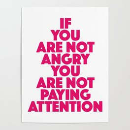 If you are not angry you are not paying attention Poster