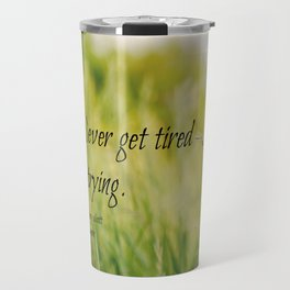 Never Get Tired of Trying Travel Mug
