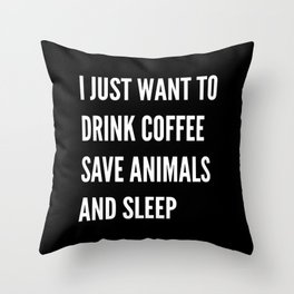 I JUST WANT TO DRINK COFFEE SAVE ANIMALS AND SLEEP (Black & White) Throw Pillow