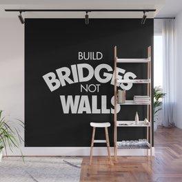 Build bridges not walls Wall Mural