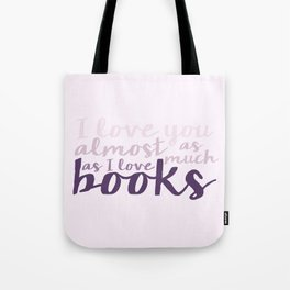 I Love You Almost as Much as I Love Books... Purple Tote Bag