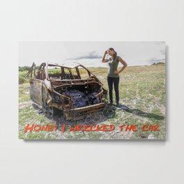 Honey I wrecked the car – humour Metal Print