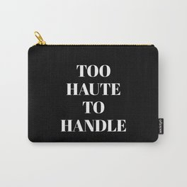 TOO HAUTE TO HANDLE (Black & White) Carry-All Pouch