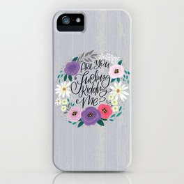 Pretty Sweary 2.0: Are You Fucking Kidding Me? iPhone Case