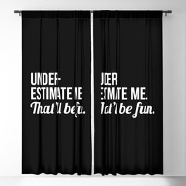 Underestimate Me That'll Be Fun (Black) Blackout Curtain