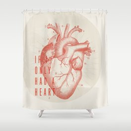 If I Only Had A Heart Shower Curtain