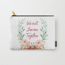 We Will Survive Together Carry-All Pouch