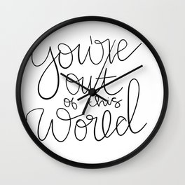 You're Out of this World Wall Clock