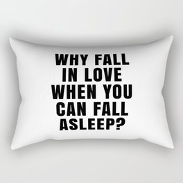 WHY FALL IN LOVE WHEN YOU CAN FALL ASLEEP? Rectangular Pillow