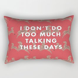 I don't do too much talking these days Rectangular Pillow