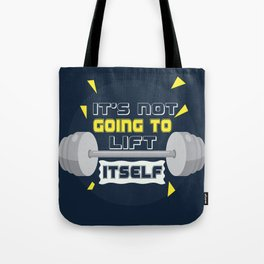 Its not going to lift itself Gym Motivational Fitness Quotes Tote Bag