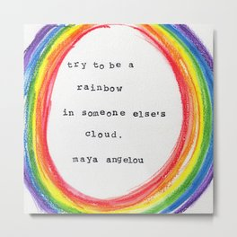 Try to be a rainbow- Maya Angelou Metal Print