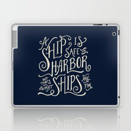 A ship is safe in harbor but that's not what ships are for. Hand lettered nautical quote. Laptop & iPad Skin