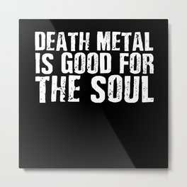 Death Metal Is Good For The Soul Metal Print