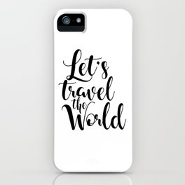 Let's Travel The World, Travel, Inspirational Poster, Typography Art Print, Quote Wall iPhone Case