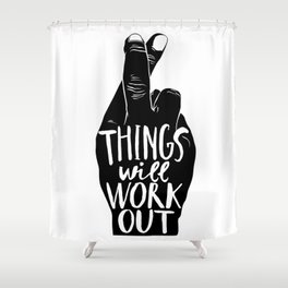 Things Will Work Out Shower Curtain