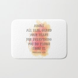 Above all else, guard your heart for everything you do flows from it. Proverbs 4:23 Bath Mat