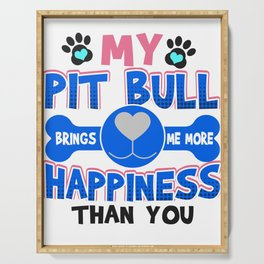 Pit Bull Dog Lover My Pit Bull Brings Me More Happiness than You Serving Tray