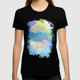 Live, Laugh, Love - Inspirational quote on an abstract background T-shirt