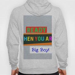 Ready When You Are Big Boy! Hoody