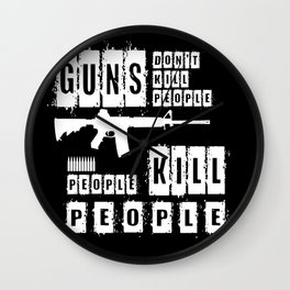 Guns Don't Kill People - People Kill People Wall Clock
